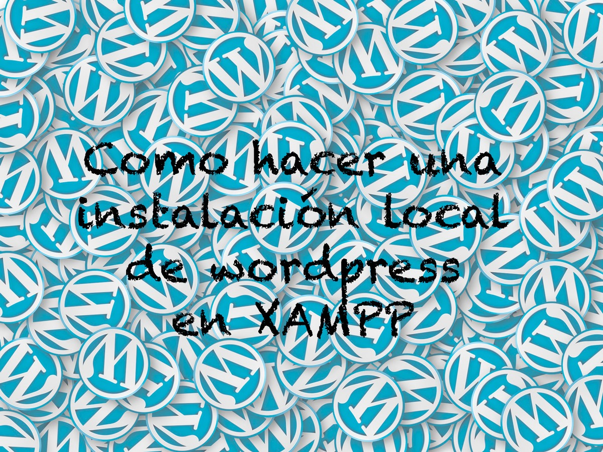 wordpress tutorial paso a paso instalación local en xampp con imágenes