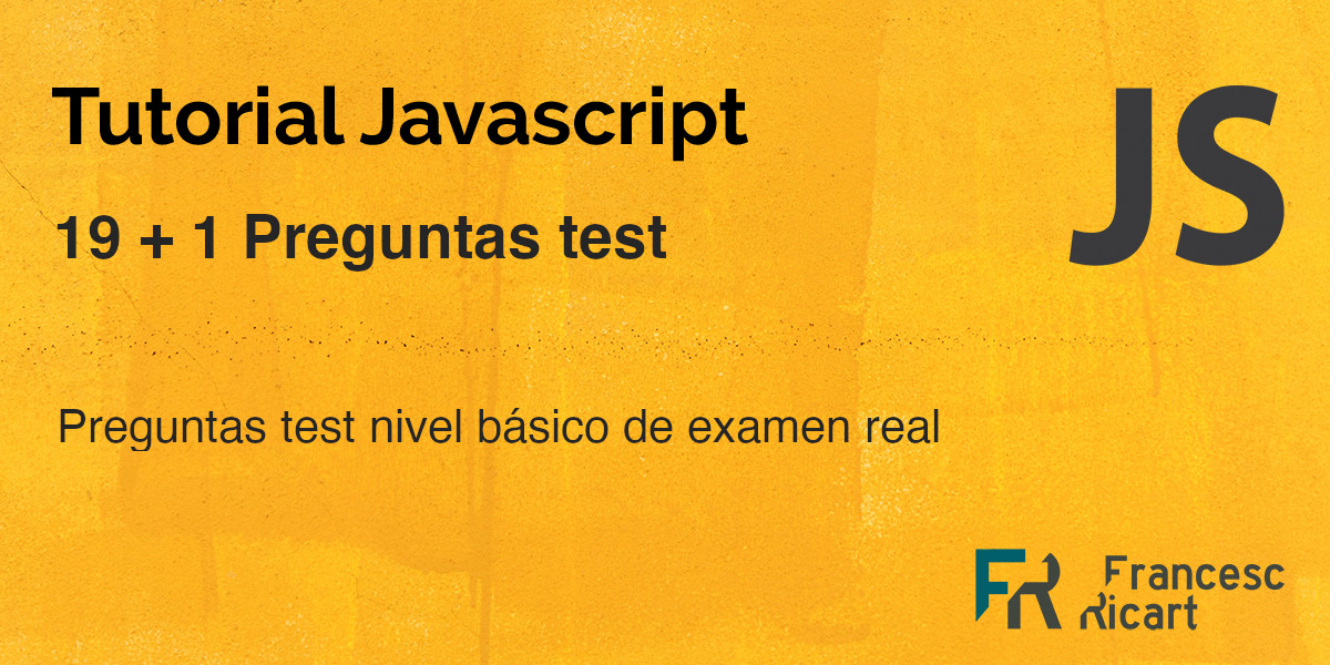 19 + 1 preguntas test de un examen javascript real de nivel básico